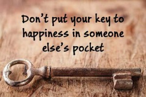 dont put your key to happienes in someone elses pocket
